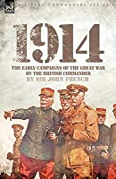 1914: The Early Campaigns of the Great War by the British Commander