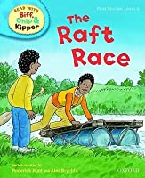 The Raft Race (Oxford Reading Tree, Read With Biff, Chip And Kipper, First Stories, Level 4)
