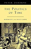 The Politics of Time: Modernity and Avant Garde