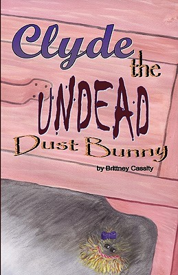 Clyde the Undead Dust Bunny  by  Brittney L. Cassity
