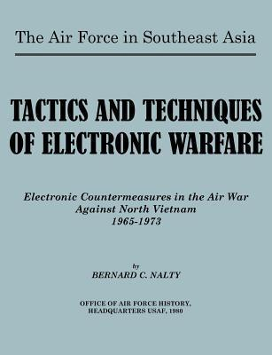 The Air Force in Southeast Asia. Tactics and Techniques of Electronic Warfare: Electronic Countermeasures in the Air War Against North Vietnam  by  Bernard C. Nalty