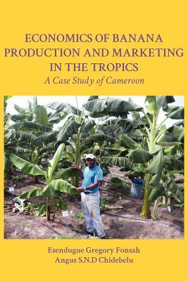 Economics of Banana Production and Marketing in the Tropics. a Case Study of Cameroon  by  Esendugue Gregory Fonsah