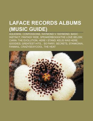 Laface Records Albums: Aquemini, Fantasy Ride, Ciara: the Evolution, Speakerboxxxthe Love Below, Here I Stand, Kelis Was Here, Secrets  by  Books LLC