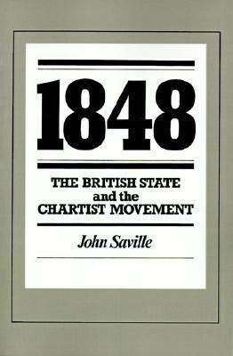 1848: The British State and the Chartist Movement  by  John Saville