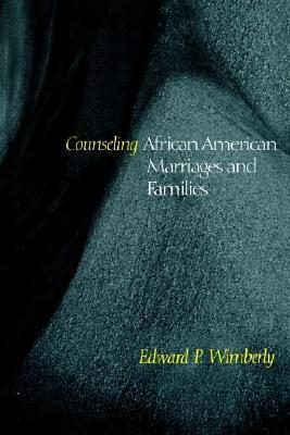Counseling African American Marriages and Families  by  Edward P. Wimberly