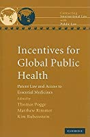 Incentives for Global Public Health: Patent Law and Access to Essential Medicines Thomas W. Pogge