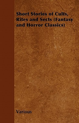 Short Stories of Cults, Rites and Sects Various