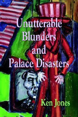 Unutterable Blunders and Palace Disasters  by  Ken Jones