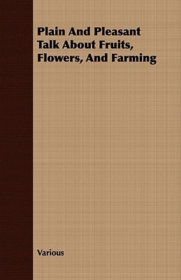 Plain and Pleasant Talk about Fruits, Flowers, and Farming  by  Various