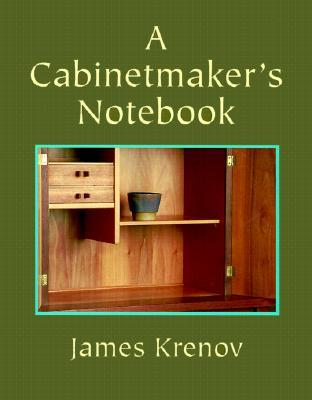 A Cabinetmakers Notebook  by  James Krenov