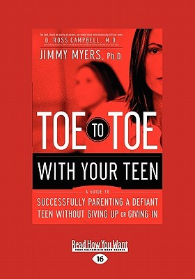 Toe to Toe with Your Teen: A Guide to Successfully Parenting a Defiant Teen Without Giving Up or Giving in Jimmy Myers