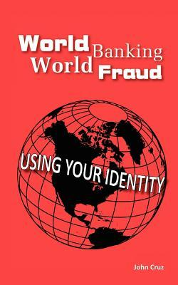 World Banking World Fraud: Using Your Identity  by  John Cruz