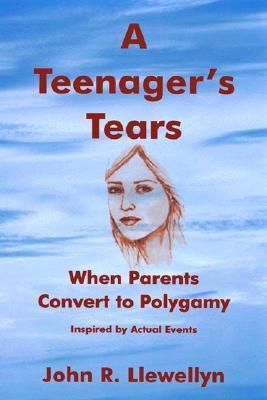 A Teenagers Tears: When Parents Convert to Polygamy  by  John R. Llewellyn