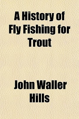 A History of Fly Fishing for Trout  by  John Hills