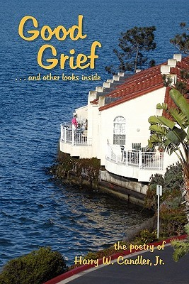 Good Grief: . . . and other looks inside  by  Harry W. Candler Jr.