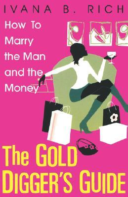 The Gold Diggers Guide: How To Marry The Man And The Money  by  Ivana Rich