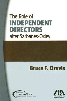 The Role of Independent Directors After Sarbanes-Oxley [With CDROM]  by  Bruce F. Dravis