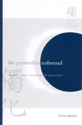 The Penumbra Unbound: The Neo-Taoist Philosophy of Guo Xiang  by  Brook Ziporyn