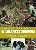 Wilderness Survival: Military Survival Skills from the World's Elite Units (SAS and Elite Forces Guide)