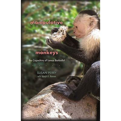 Manipulative Monkeys: The Capuchins of Lomas Barbudal - Susan Perry