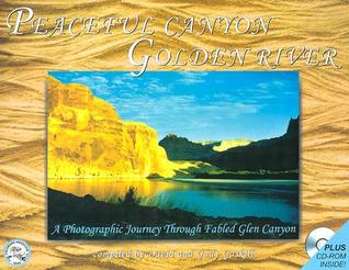 Peaceful Canyon, Golden River: A Photographic Journey Through Fabled Glen Canyon [With CDROM]  by  David Gaskill