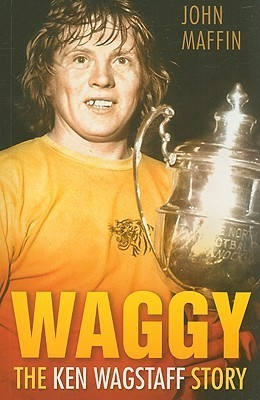 Waggy: The Ken Wagstaff Story  by  John Maffin