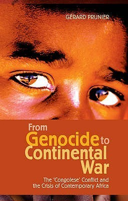 From Genocide To Continental War: The Congolese Conflict And The Crisis Of Contemporary Africa Gerard Prunier