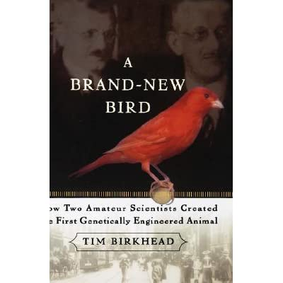 A Brand New Bird: How Two Amateur Scientists Created The First Genetically Engineered Animal - Tim Birkhead