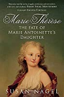 Marie-Thérèse: The Fate Of Marie Antoinette's Daughter