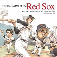 For the Love of the Red Sox: An A-To-Z Primer for Red Sox Fans for All Ages