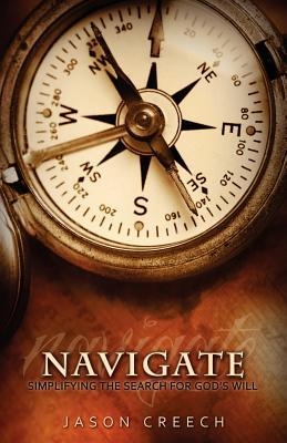 Navigate: Simplifying the Search for Gods Will  by  Jason Creech