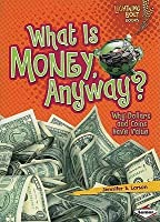What Is Money, Anyway?: Why Dollars and Coins Have Value