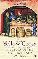 The Yellow Cross: The Story Of The Last Cathars, 1290 1329