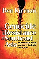 Genocide and Resistance in Southeast Asia: Documentation, Denial, & Justice in Cambodia & East Timor