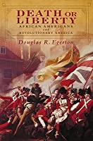 Death or Liberty: African Americans and Revolutionary America