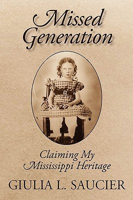 Missed Generation: Claiming My Mississippi Heritage  by  Giulia L. Saucier