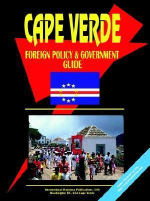 Cape Verde Foreign Policy and Government Guide USA International Business Publications