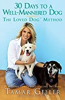 The Loved Dog: How to Train Your Dog in 30 Days