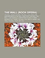 The Wall (Rock Opera): The Wall, Roger Waters, the Wall Live, Vera Lynn, Another Brick in the Wall, Pink Floyd the Wall