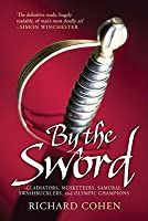 By The Sword: Gladiators, Musketeers, Samurai, Swashbucklers and Olympic Champions