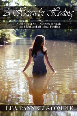 A Haven for Healing: A Journey of Self Discovery Through Life, Light, and All Things Healing Lea Rannells Comrie
