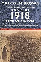 The Imperial War Museum Book of 1918: Year of Victory