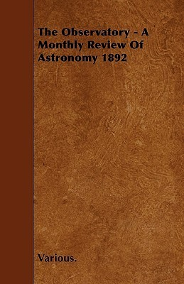 The Observatory - A Monthly Review of Astronomy 1892  by  Various