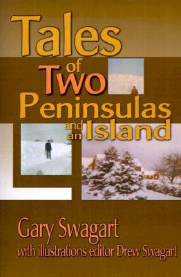 Tales of Two Peninsulas and an Island Gary Swagart