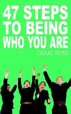 47 Steps to Being Who You Are  by  Doug Ross