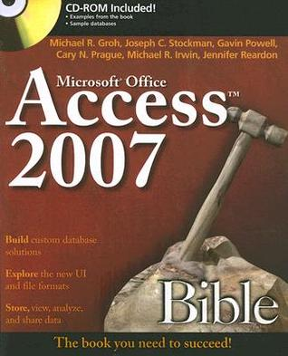 Access 2007 Bible [With CDROM]  by  Michael R. Groh