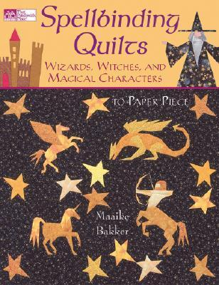 Spellbinding Quilts: Wizards, Witches, and Magical Characters Maaike Bakker