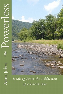 Powerless: Healing from the Addiction of a Loved One Anne Jobes