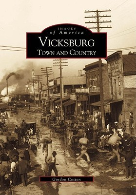 Vicksburg: Town and Country  by  Gordon Cotton