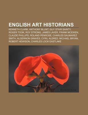 English Art Historians: Kenneth Clark, Anthony Blunt, Guy Stair Sainty, Roger Took, Roy Strong, James Laver, Frank McEwen, Claude Phillips Source Wikipedia